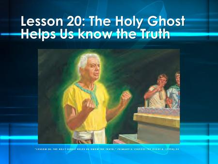 """LESSON 20: THE HOLY GHOST HELPS US KNOW THE TRUTH,"" PRIMARY 3: CHOOSE THE RIGHT B, (1994),94 Lesson 20: The Holy Ghost Helps Us know the Truth."