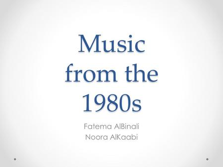 Music from the 1980s Fatema AlBinali Noora AlKaabi.