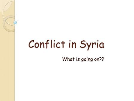 Conflict in Syria What is going on??. Where is Syria?