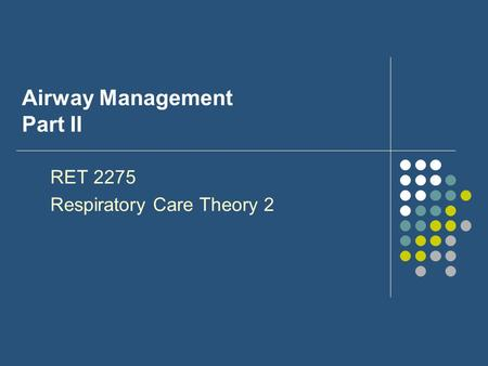 Airway Management Part II RET 2275 Respiratory Care Theory 2.