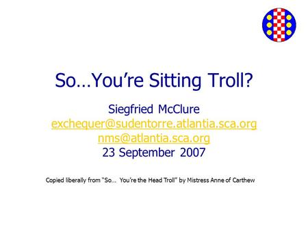 "So…You're Sitting Troll? Siegfried McClure  23 September 2007 Copied liberally from ""So… You're."