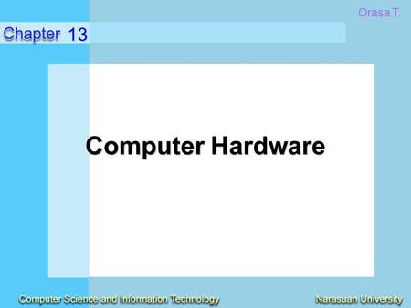 Computer Hardware 13 Orasa T.. Identify the major types and uses of microcomputer, midrange, and mainframe computer systems. Outline the major technologies.