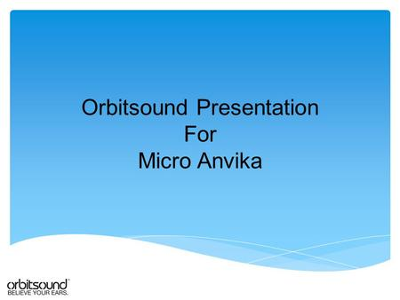 Orbitsound Presentation For Micro Anvika. airSOUND technology developed by leading audio specialist Ted Fletcher * - renowned audio electronics designer.