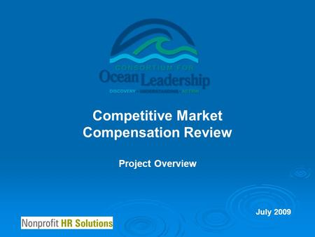 Competitive Market Compensation Review July 2009 Project Overview.