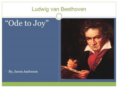 "Ludwig van Beethoven ""Ode to Joy"" By, Jason Anderson."