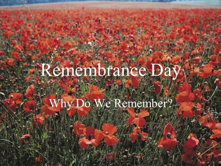 Remembrance Day Why Do We Remember?.