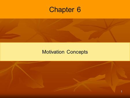 1 Chapter 6 Motivation Concepts. 2 Learning Objectives Describe the three elements of motivation. Identify four early theories of motivation and evaluate.