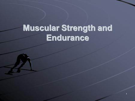 Muscular Strength and Endurance 1. Muscles make up more than 40% of your body mass Well-developed muscles can assist with: Daily routines Protection from.