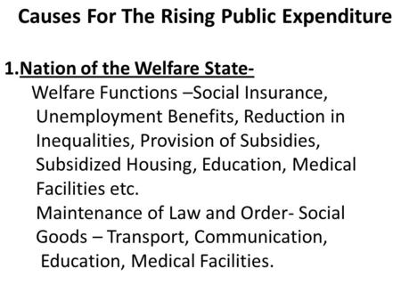 Causes For The Rising Public Expenditure 1.Nation of the Welfare State- Welfare Functions –Social Insurance, Unemployment Benefits, Reduction in Inequalities,
