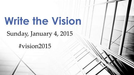 Sunday, January 4, 2015 Write the Vision #vision2015.