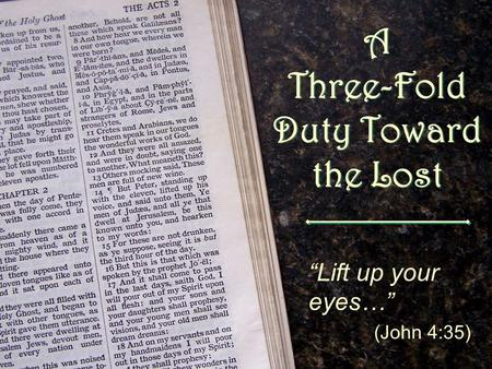 "A Three-Fold Duty Toward the Lost ""Lift up your eyes…"" (John 4:35)"
