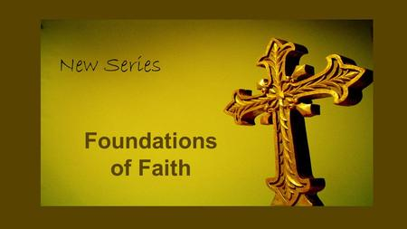 Foundations of Faith New Series. 1 Corinthians 3:11 After all, no one can lay any other foundation than the one that is already laid, and that foundation.