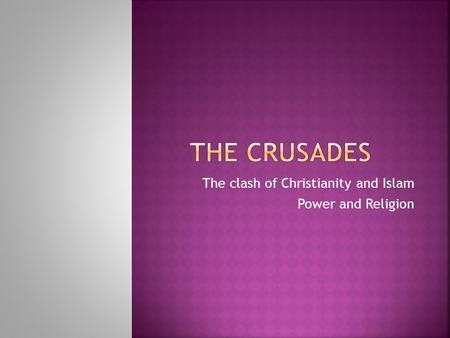 The clash of Christianity and Islam Power and Religion.
