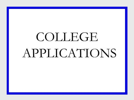 COLLEGE APPLICATIONS. Senior Timeline Fall Semester: Finish the college search Retake your college entrance exams Submit your 4-year college applications.