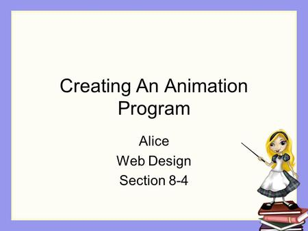 Creating An Animation Program Alice Web Design Section 8-4.
