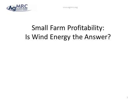 Small Farm Profitability: Is Wind Energy the Answer? 1 www.agmrc.org.