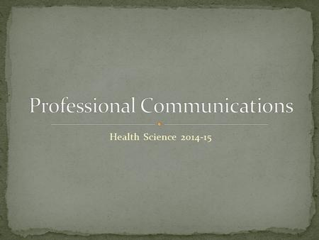 Health Science 2014-15. Stressful situations are common in the healthcare field. Healthcare professionals are expected to use effective communication.