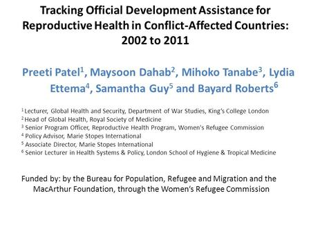 Tracking Official Development Assistance for Reproductive Health in Conflict-Affected Countries: 2002 to 2011 Preeti Patel 1, Maysoon Dahab 2, Mihoko Tanabe.
