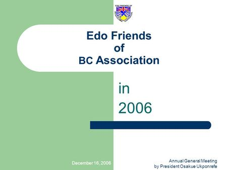 December 16, 2006 Annual General Meeting by President Osakue Ukponrefe Edo Friends of BC Association in 2006.