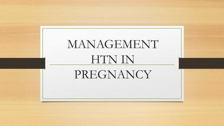 MANAGEMENT HTN IN PREGNANCY. DEFINITIONS The definition of gestational hypertension is somewhat controversial. Some clinicians therefore recommend close.