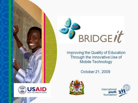 Improving the Quality of Education Through the Innovative Use of Mobile Technology October 21, 2009.
