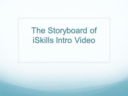 The Storyboard of iSkills Intro Video. Title Page Narration: About iSkills.
