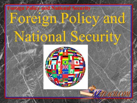 Foreign Policy and National Security. 2 Section 1:Goals and Principles of U.S. Foreign Policy Section 2:Making Foreign Policy Section 3:History of U.S.