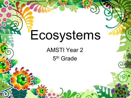 Ecosystems AMSTI Year 2 5 th Grade. AL COS Alignment #3 Use everyday indicators to identify acids and bases (Lesson 8) #8 Identify major body systems.
