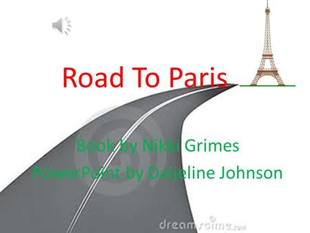 Book by Nikki Grimes PowerPoint by Daijeline Johnson Road To Paris.