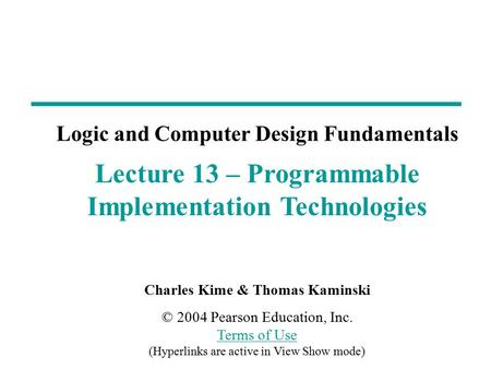 Charles Kime & Thomas Kaminski © 2004 Pearson Education, Inc. Terms of Use (Hyperlinks are active in View Show mode) Terms of Use Lecture 13 – Programmable.