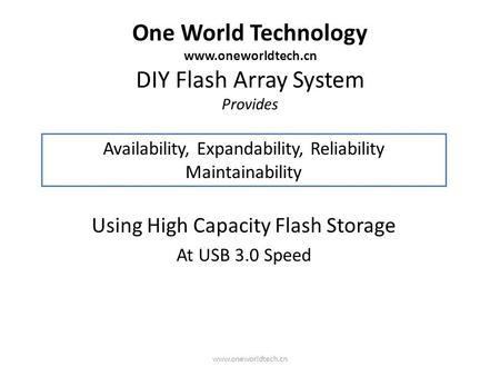One World Technology www.oneworldtech.cn DIY Flash Array System Provides Using High Capacity Flash Storage At USB 3.0 Speed Availability, Expandability,