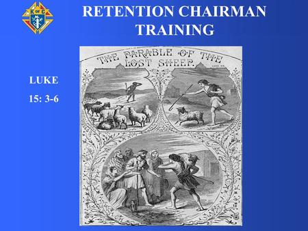 RETENTION CHAIRMAN TRAINING LUKE 15: 3-6. Thank you for stepping up and taking the position of retention chairman. The work of the retention chairman.