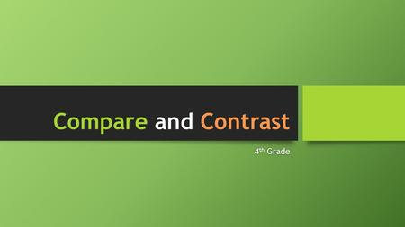 Compare and Contrast 4 th Grade4 th Grade. Common Core Standards RL.4.6 – Compare and contrast the treatment of similar themes, topics and patterns of.