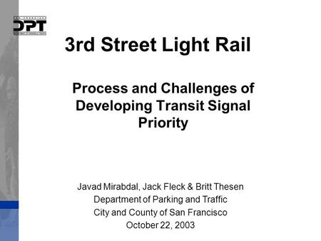 3rd Street Light Rail Process and Challenges of Developing Transit Signal Priority Javad Mirabdal, Jack Fleck & Britt Thesen Department of Parking and.