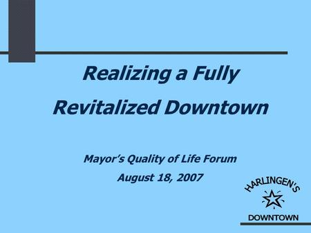 Realizing a Fully Revitalized Downtown Mayor's Quality of Life Forum August 18, 2007.