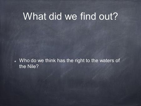 What did we find out? Who do we think has the right to the waters of the Nile?