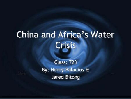 China and Africa's Water Crisis Class: 723 By: Henry Palacios & Jared Bitong Class: 723 By: Henry Palacios & Jared Bitong.