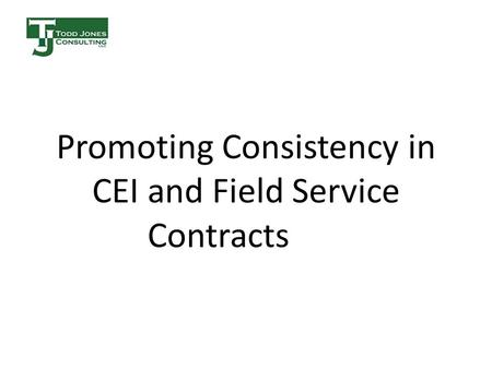 Promoting Consistency in CEI and Field Service Contracts.