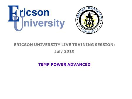 ERICSON UNIVERSITY LIVE TRAINING SESSION: July 2010 TEMP POWER ADVANCED.