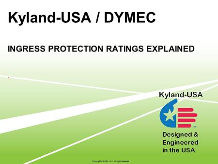 Kyland-USA / DYMEC INGRESS PROTECTION RATINGS EXPLAINED. Copyright © KUSA, LLC. All rights reserved.