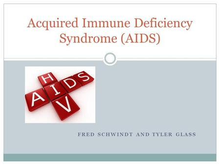 FRED SCHWINDT AND TYLER GLASS Acquired Immune Deficiency Syndrome (AIDS)
