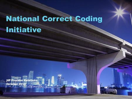 HP Provider Relations October 2010 National Correct Coding Initiative.