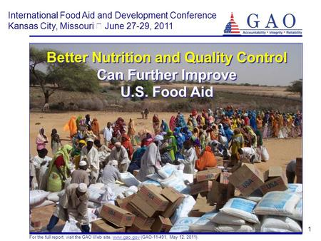 1 Better Nutrition and Quality Control Can Further Improve U.S. Food Aid For the full report, visit the GAO Web site, www.gao.gov (GAO-11-491, May 12,