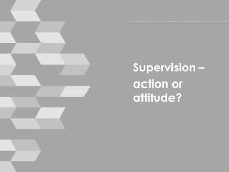 Supervision – action or attitude?. Housekeeping › mobile phones › break times › toilets › emergencies © smallprint 2.
