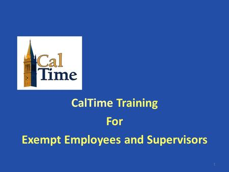 CalTime Training For Exempt Employees and Supervisors 1.