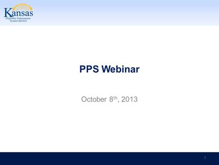 PPS Webinar 1 October 8 th, 2013. PPS Webinar Introduction This webinar will discuss: Policy Updates New Training topics Updates to Processes learned.