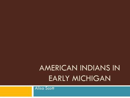 AMERICAN INDIANS IN EARLY MICHIGAN Alisa Scott. 3-H3.04  Draw upon traditional stories of American Indians who lived in Michigan in order tot make generalizations.