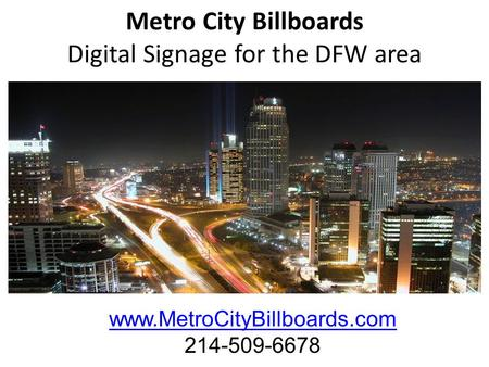 Metro City Billboards Digital Signage for the DFW area www.MetroCityBillboards.com 214-509-6678.
