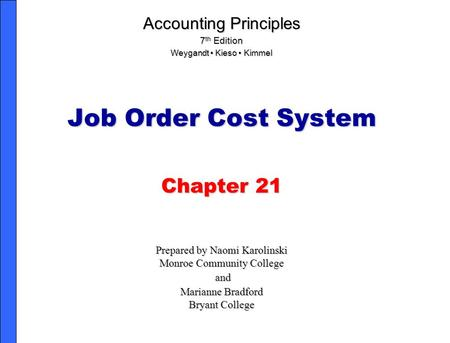 Job Order Cost System Chapter 21 Prepared by Naomi Karolinski Monroe Community College and and Marianne Bradford Bryant College Accounting Principles 7.