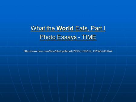 What the World Eats, Part I What the World Eats, Part I Photo Essays - TIME Photo Essays - TIMEhttp://www.time.com/time/photogallery/0,29307,1626519_1373664,00.html.